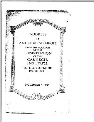 Address by Andrew Carnegie upon the occasion of the presentation of the Carnegie Institute to the...