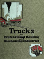 Trucks for professional hauling and warehousing industries : a book of facts for the guidance of...