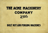 Illustrated catalogue of bolt, nut and forging : machinery manufactured by the Acme Machinery...