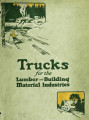 Trucks for lumber and building material industries : a book of facts for guidance in the selection...