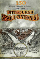150 years of unparalleled thrift : Pittsburgh Sesqui-Centennial, chronicling a development from a...